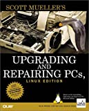 Upgrading and Repairing PCs, Linux Edition (Upgrading & Repairing) (0789720752) by Mueller, Scott