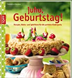 Juhu, Geburtstag!: Rezepte, Motto- und Spielideen für die perfekte Kinderparty