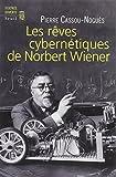 """Les rêves cybernétiques de Norbert Wiener : Suivi de """"Un savant réapparaît"""""""