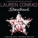 Starstruck: A Fame Game Novel, Book 2 (       UNABRIDGED) by Lauren Conrad Narrated by Jenna Lamia
