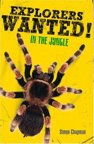Explorers Wanted!: In the Jungle (Explorers Wanted), SIMON CHAPMAN