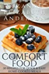 COMFORT FOOD : 30 Recipes for Quick &...