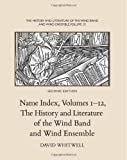The History and Literature of the Wind Band and Wind Ensemble: Name Index, Volumes 1-12 (Volume 13)