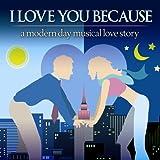 I Love You Because (2006 Original Off-Broadway Cast)