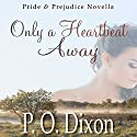 Only a Heartbeat Away: Pride and Prejudice Novella Audiobook by P. O. Dixon Narrated by Pearl Hewitt