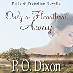 Only a Heartbeat Away: Pride and Prejudice Novella | P. O. Dixon