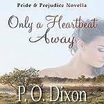 Only a Heartbeat Away: Pride and Prejudice Novella   P. O. Dixon