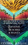 Bananas, Beaches and Bases: Making Feminist Sense of International Politics (0520069846) by Cynthia Enloe