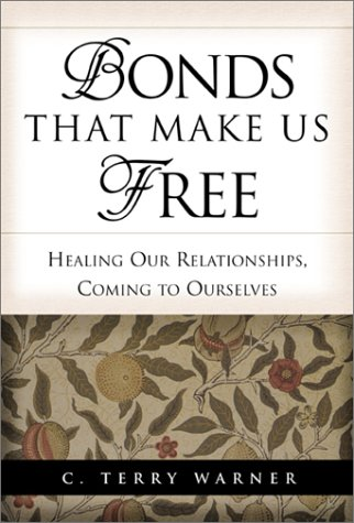Bonds That Make Us Free : Healing Our Relationship, Coming to Ourselves, C. TERRY WARNER