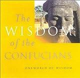 Wisdom of the Confucians (Oneworld of Wisdom)