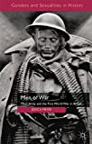 Men of War: Masculinity and the First World War in Britain (Genders and Sexualities in History)