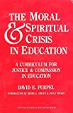 img - for Moral and Spiritual Crisis in Education: A Curriculum for Justice and Compassion in Education (Critical Studies in Education Series) book / textbook / text book