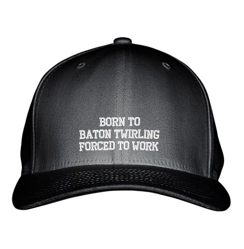 Born to Baton Twirling Forced to Work Sport Embroidered Adjustable Hat Cap Black