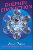 Dolphin Connection: Interdimensional Ways of Living: Interdimensional Ways of Living Joan Ocean