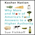 Kosher Nation: Why More and More of America's Food Answers to a Higher Authority | Sue Fishkoff