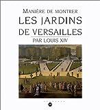 echange, troc roi de France Louis XIV, Simone Hoog - Manière de montrer les jardins de Versailles