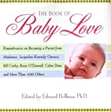 The Book Of Baby Love: Rememberances on Becoming a Parent from Madonna, JacquelineKennedy Onasis, Bill Cosby, Rosieo'Donnell, Celine Dion, and More Than 100 Others (0806523883) by Hoffman, Edward