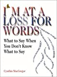 img - for I'm at a Loss for Words: What to Say When You Don't Know What to Say book / textbook / text book