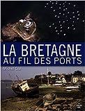 echange, troc Michel Coz - La Bretagne au fil des ports