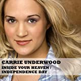 Inside Your Heaven / Independence Dayby Carrie Underwood