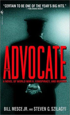Advocate : A Novel of World War Ii, Conspiracy, and Murder, BILL JR MESCE