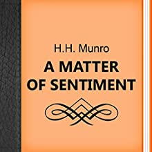 A Matter of Sentiment (       UNABRIDGED) by H. H. Munro Narrated by Anastasia Bertollo