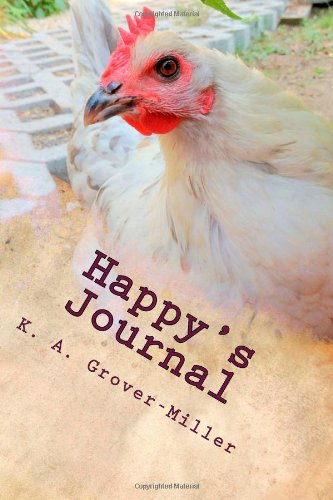 Happy'S Journal: Daily Reflections Of A Backyard Chicken
