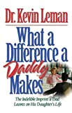 What a Difference a Daddy Makes: The Indelible Imprint a Dad Leaves on His Daughters Life