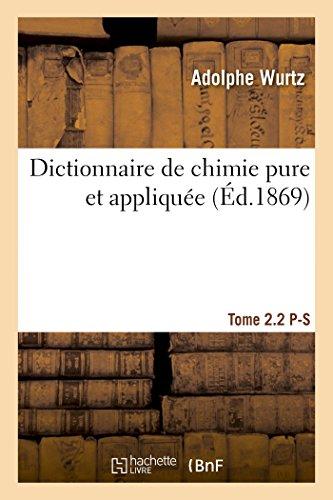 Dictionnaire de chimie pure et appliquée  T. 2.2. P-S (Sciences) (French Edition)