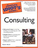 The Complete Idiot's Guide(R) to Consulting
