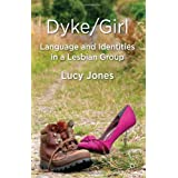 Dyke/Girl: Language and Identities in a Lesbian Groupby Dr Lucy Jones