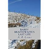 Barry Braithwaite's Last Lifeby A R Lowe
