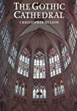 The Gothic Cathedral: The Srchitecture of the Great Church 1130-1530 (0500276811) by Christopher Wilson