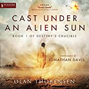 Cast Under an Alien Sun: Destiny's Crucible, Book 1   Olan Thorensen