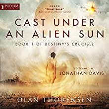 Cast Under an Alien Sun: Destiny's Crucible, Book 1 Audiobook by Olan Thorensen Narrated by Jonathan Davis