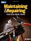 Maintaining and Repairing Your Scale Model Trains (0890243247) by Jim Volhard