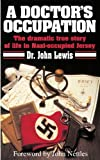 A Doctor's Occupation, The dramatic true story of life in Nazi-occupied Jersey