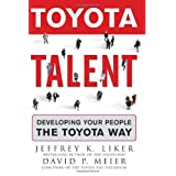 Toyota Talent: Developing Your People the Toyota Way ~ Jeffrey K. Liker