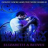 Baehrly Breathing: Goldie Locke and the Were Bears, Book 1 (Unabridged)
