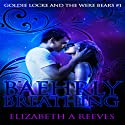 Baehrly Breathing: Goldie Locke and the Were Bears, Book 1 Audiobook by Elizabeth A Reeves Narrated by L.E. Scott
