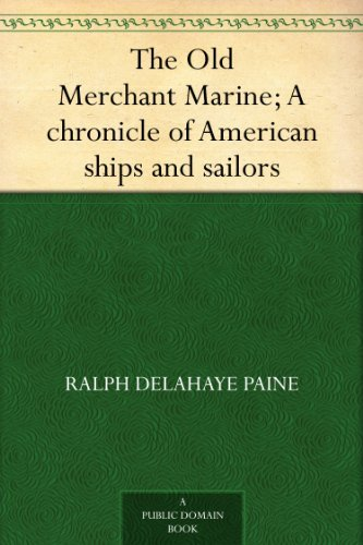 the-old-merchant-marine-a-chronicle-of-american-ships-and-sailors-english-edition