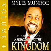 The Messages of Rediscovering the Kingdom, Volume 4 | [Myles Munroe]