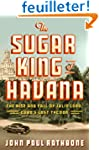 The Sugar King of Havana: The Rise an...