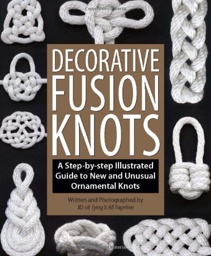 Download Decorative Fusion Knots: A Step-by-Step Illustrated Guide to New and Unusual Ornamental Knots