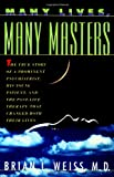Many Lives, Many Masters: The True Story of a Prominent Psychiatrist, His Young Patient, and the Past-Life Therapy That Changed Both Their Lives by Brian L. Weiss