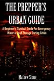 THE PREPPERS URBAN GUIDE: A Beginners Survival Guide For Emergency Water & Food Storage During Crisis (Basic Survival Guide, Preppers, Preppers Survival ... -  Preppers Survival Pantry Book 1)