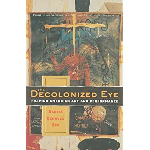 The Decolonized Eye : Filipino American Art and Performance