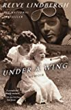 Under a Wing: A Memoir (0385334443) by Lindbergh, Reeve
