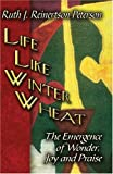 Life Like Winter Wheat: The Emergence of Wonder, Joy and Praise
