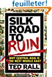 Silk Road to Ruin Why: Why Central As...